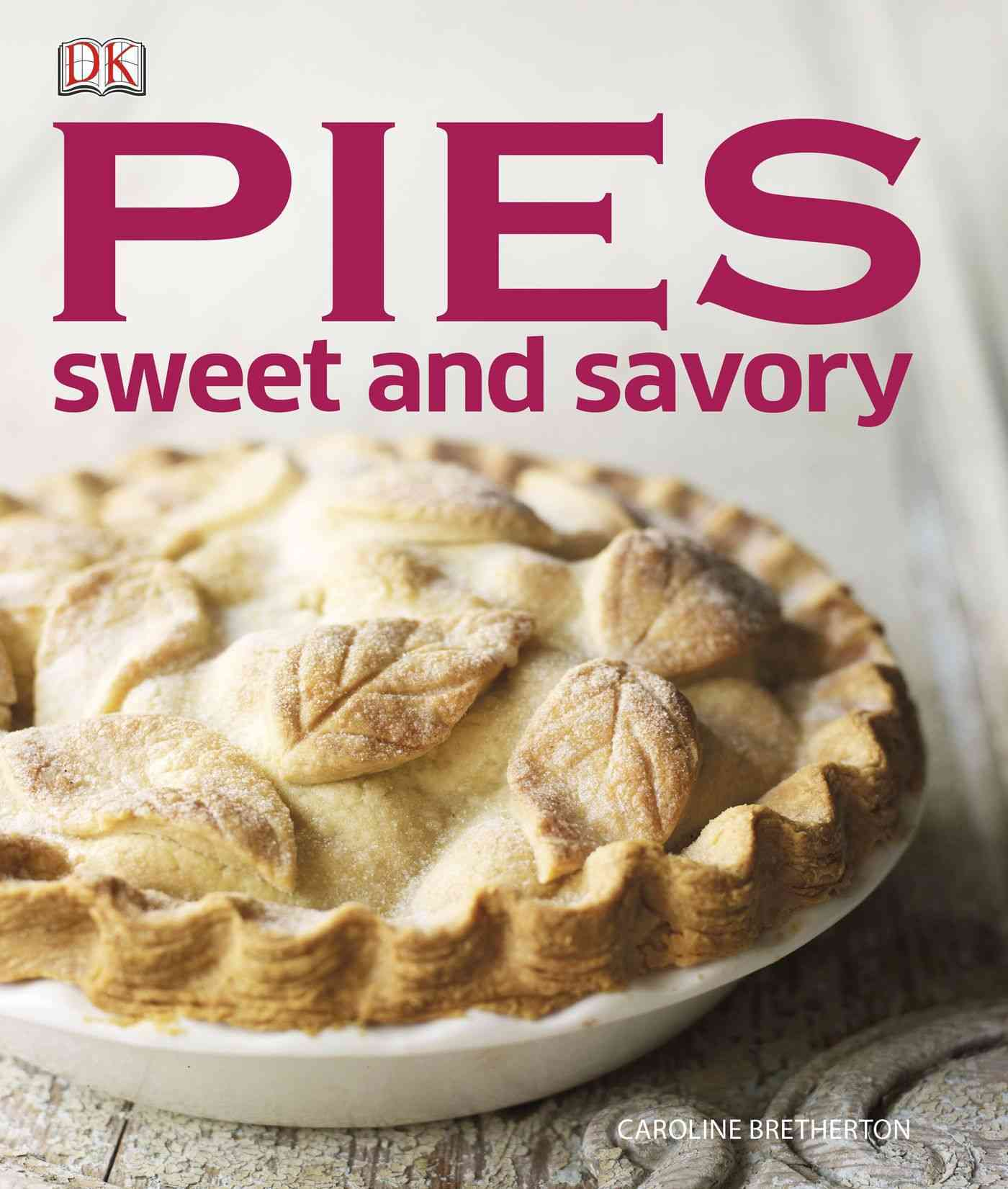 Pies: Sweet and Savory By Dorling Kindersley, Inc. (COR)
